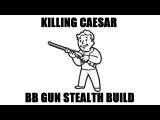 Fallout New Vegas Killing Caesar (Level 50 BB Gun build)