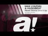 Max Lyazgin &amp Hugobeat - Never Gonna Give It Up (Original mix)