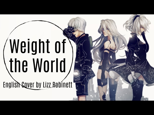Weight of the World (NieR: Automata) English Cover by Lizz Robinett ft Dysergy