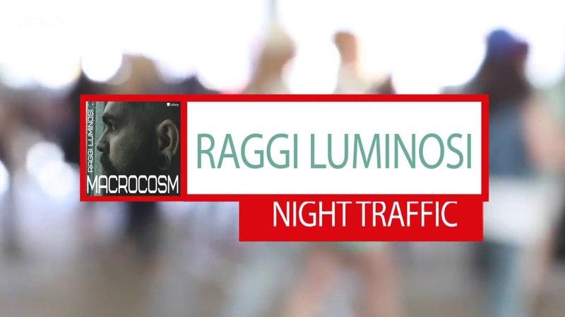 Raggi Luminosi - Night Traffic | Melodic Deep House Techno
