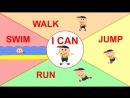 I Can run, swim, walk, jump