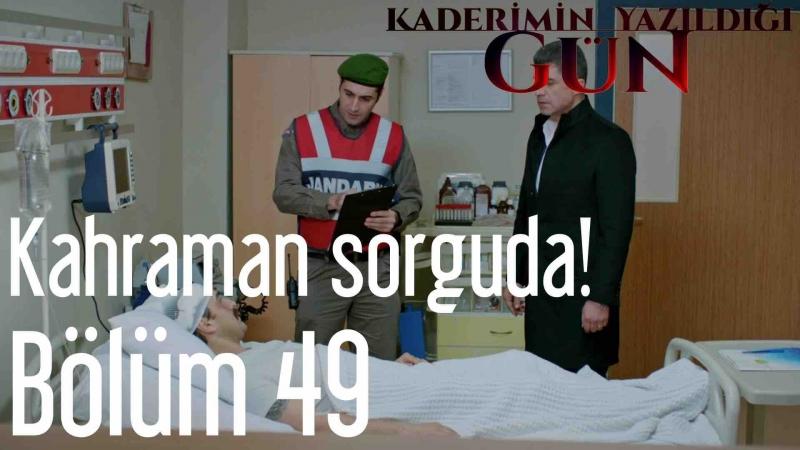 49 Bölüm Kahraman Sorguda