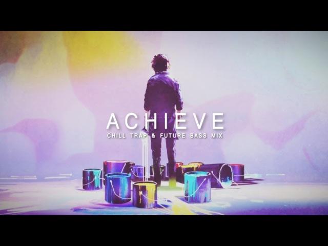 Achieve - Chill Trap Future Bass Mix   Best of EDM