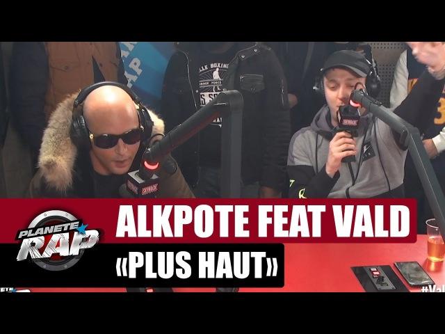 Alkpote Plus haut Feat. Vald PlanèteRap