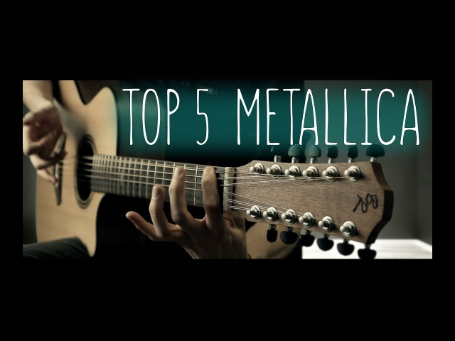 TOP 5 METALLICA SONGS ON 12 STRING GUITAR