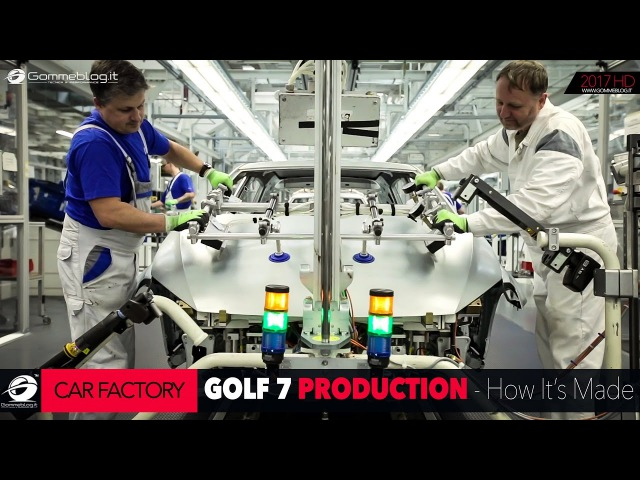 HOW IT'S MADE Volkswagen VW Golf 7 Car Factory Production Plant GOMMEBLOG смотреть онлайн без регистрации