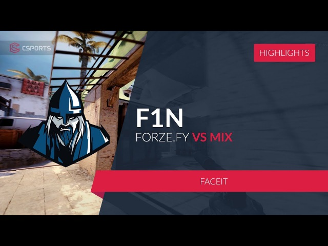 FORZE.FY F_1N vs.Faceit MIX