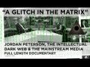 A Glitch in the Matrix - Jordan Peterson, the Intellectual Dark Web the Mainstream Media