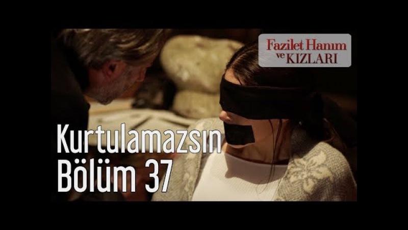 Fazilet Hanım ve Kızları 37. Bölüm - Kurtulamazsın