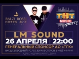 LM SOUND - THT Music Party / Balzi Rossy [26.04.2018]