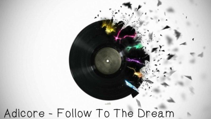 Adicore - Follow To The Dream
