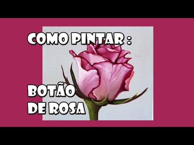 Como Pintar : Botão de Rosa ( Passo a Passo )