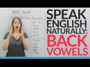 Sound more natural in English: Learn and practice 5 BACK VOWELS