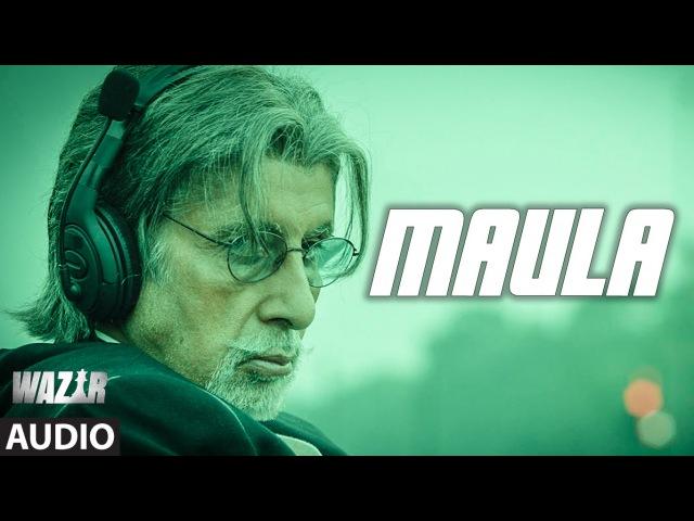 'Maula' FULL SONG (Audio) | WAZIR | Amitabh Bachchan, Farhan Akhtar | Javed Ali | T-Series