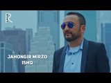 Jahongir Mirzo - Ishq  Жахонгир Мирзо - Ишк