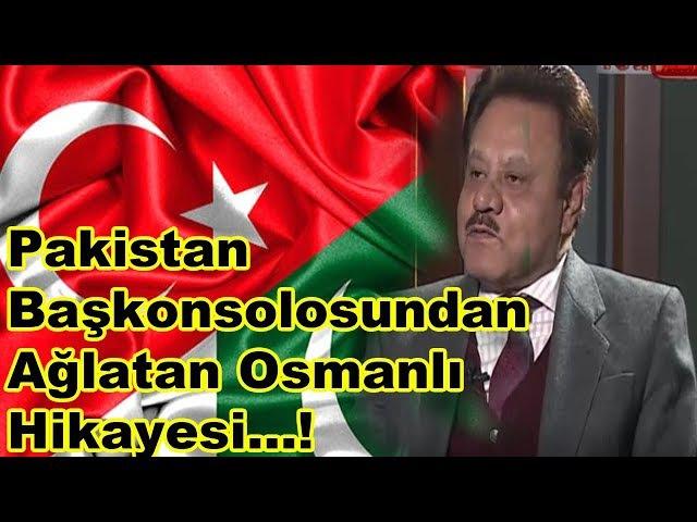 Pakistan Başkonsolosundan.. Ağlatan ...Osmanlı Hikayesi.... !