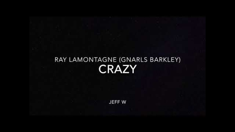 Crazy - Ray LaMontagne covering Gnarls Barkley (Jeff W)