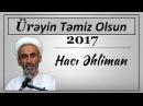 Haci Ehliman ureyin temiz olsun 2017