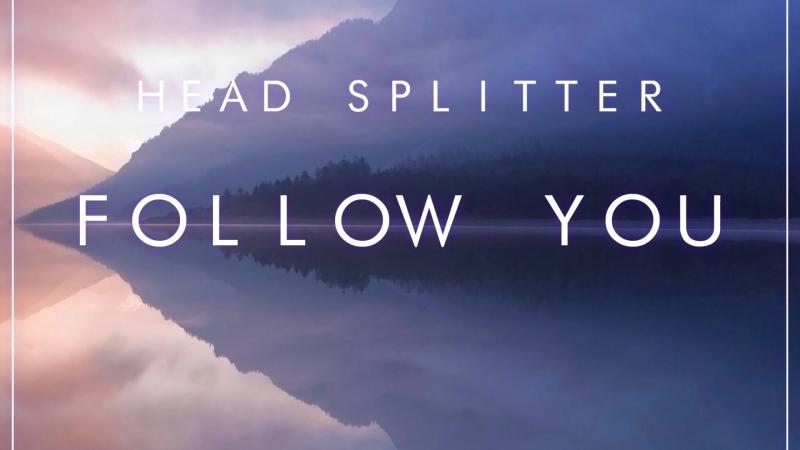 HEAD SPLITTER - Follow You   Teaser   06.16.2018
