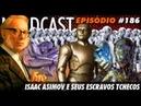 Nerdcast 186 - Isaac Asimov e seus escravos tchecos