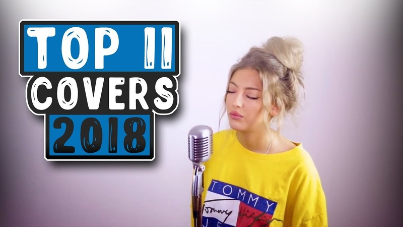 TOП 11 КАВЕРОВ (COVER) НА ПОПУЛЯРНЫЕ ПЕСНИ | BEST COVERS 2018