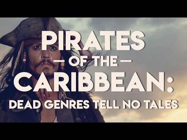 Pirates of the Caribbean: Dead Genres Tell No Tales