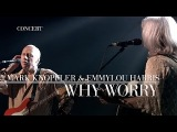 Mark Knopfler &amp Emmylou Harris - Why Worry (Real Live Roadrunning) OFFICIAL