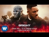 Meek Mill, YG &amp Snoop Dogg - That's My Nigga (from Bright The Album) Official Audio
