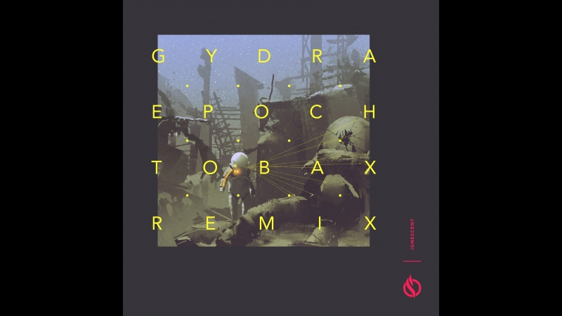 Gydra - Epoch (Tobax Remix)