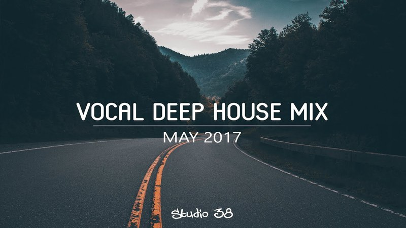 Vocal Deep House Mix - May 2017 ★ Deep House Mix By STUDIO 38 Vol. 31