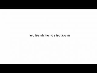 OCHEN KHOROSHO