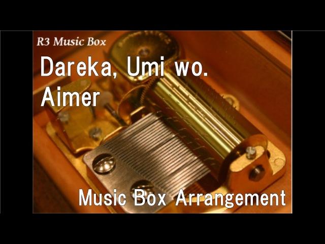 Dareka, Umi wo./Aimer [Music Box] (Anime