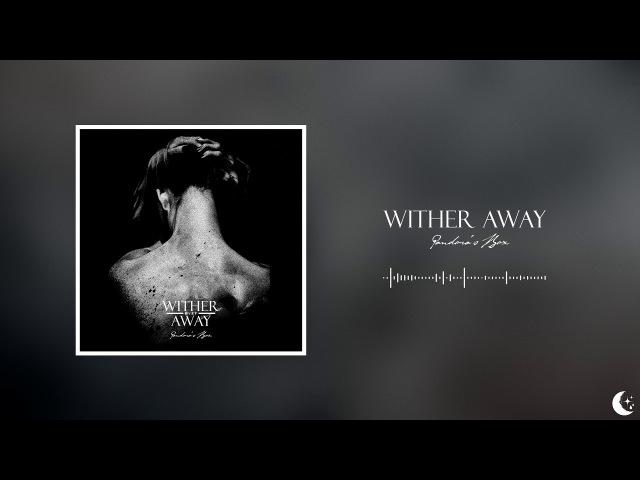 Wither Away - Pandora's Box