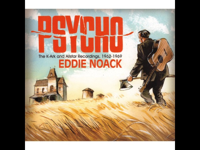 Eddie Noack Psycho The K Ark and Allstar Recordings 1962 1969 Bear Family Records GmbH Fu