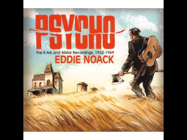 Eddie Noack Psycho The K Ark and Allstar Recordings 1962 1969 Bear Family Records GmbH Fu