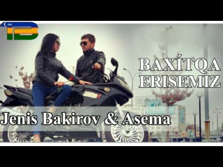 Jeñis Bakirov&Asema_Baxitqa erisemiz | Жеңис Бакиров&Асема_Бахытқа ерисемиз