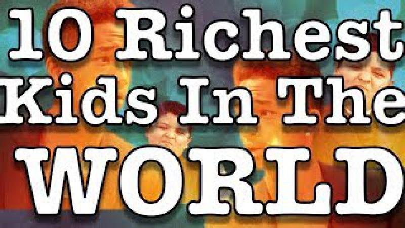World's Richest kids 2017 | Top 10 Richest Kids In The World