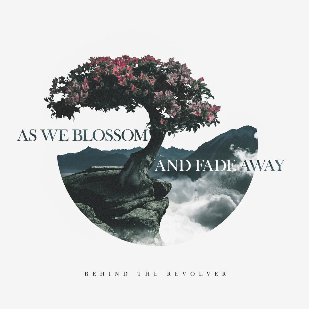 Behind the Revolver - As We Blossom and Fade Away [EP] (2017)