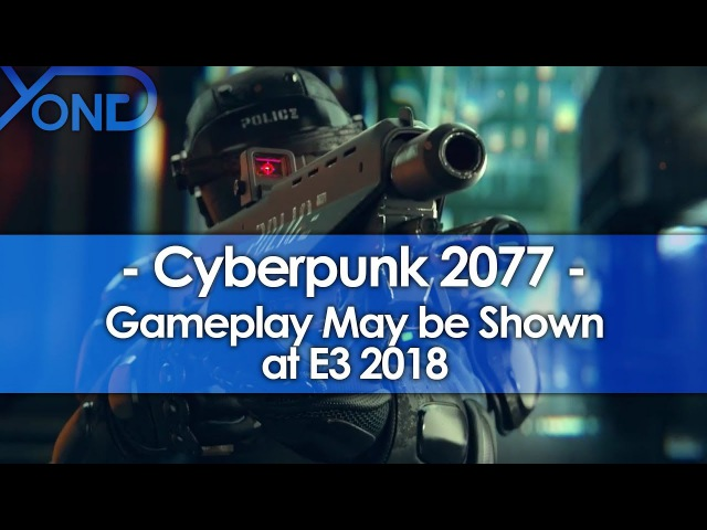 Cyberpunk 2077 Gameplay May be Shown at E3 2018