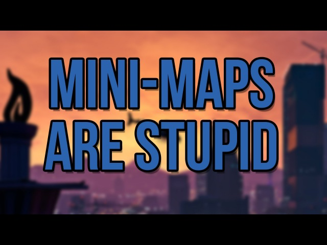 Mini-Maps Are Stupid