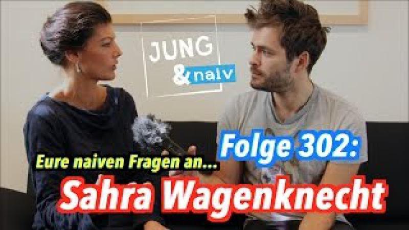Eure naiven Fragen an Sahra Wagenknecht (Die Linke) - Jung Naiv Folge 302