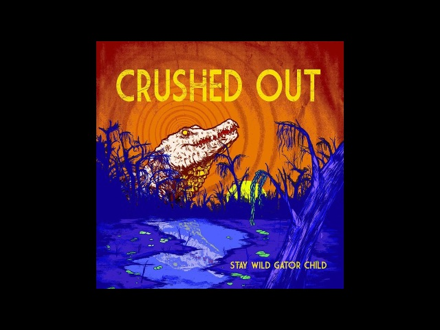 Crushed Out - Stay Wild Gator Child (2018) (New Full Album)