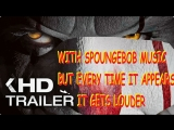 IT - Official Teaser Trailer with Sponge Bob music, but every time IT appears it gets louder