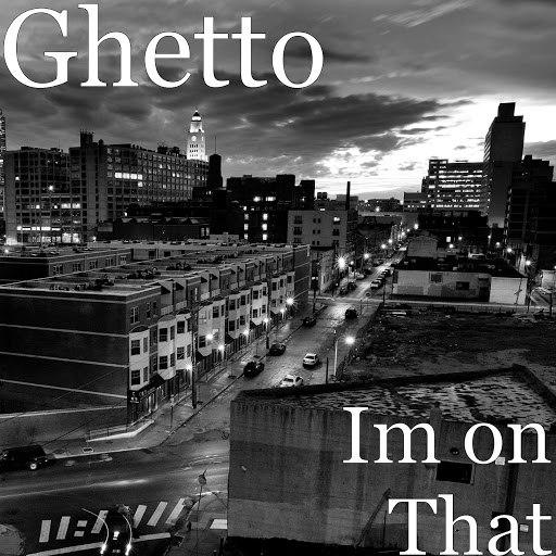 Ghetto альбом Im on That
