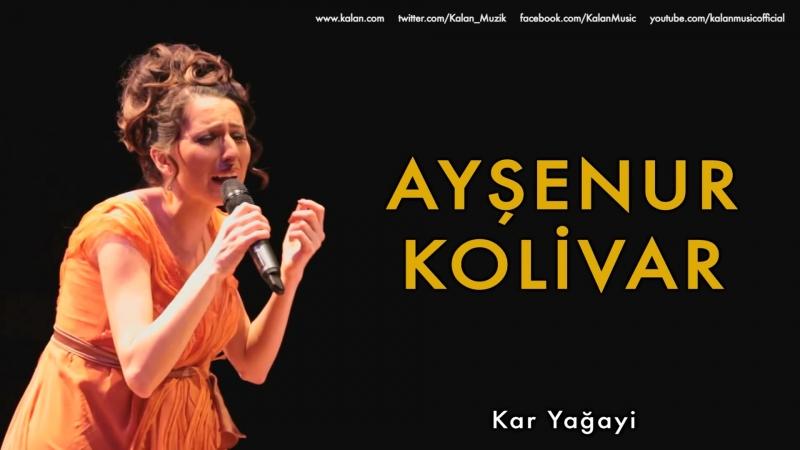 Ayşenur Kolivar - Kar Yağayi [ Bahçeye Hanımeli © 2012 Kalan Müzik ]