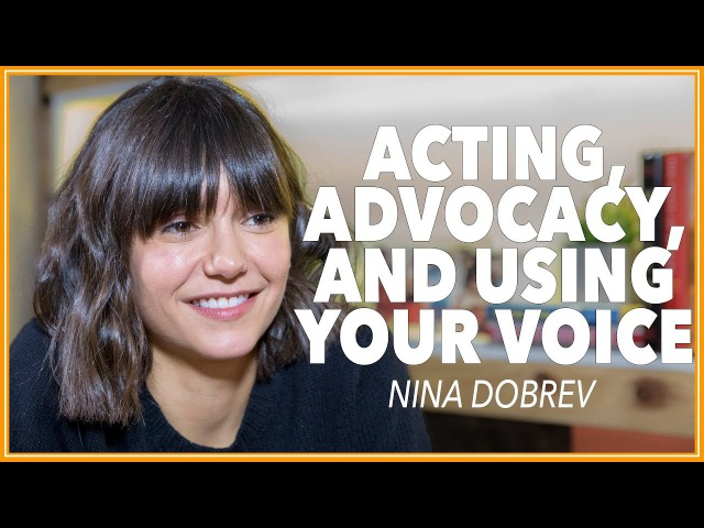 Нина Добрев Интервью The Balance of Acting Advocacy and Using Your Voice