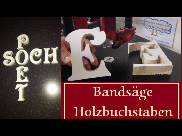 Bandsäge Holzbuchstaben, inkl Innenausschnitt