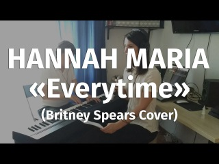 Hannah Maria - Everytime (Britney Spears Cover)