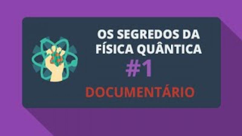 Os Segredos da Física Quântica 1/2 (Documentário)
