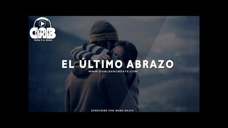 EL ULTIMO ABRAZO Base De Rap Romantico Triste 2017 USO LIBRE Pista Beat Doble A nc Beats